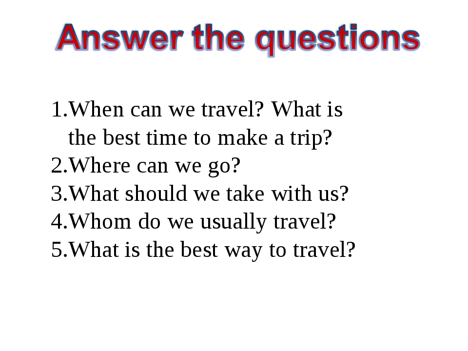When can we travel? What is the best time to make a trip? Where can we go? Wh...