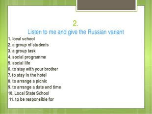 2. Listen to me and give the Russian variant 1. local school 2. a group of st