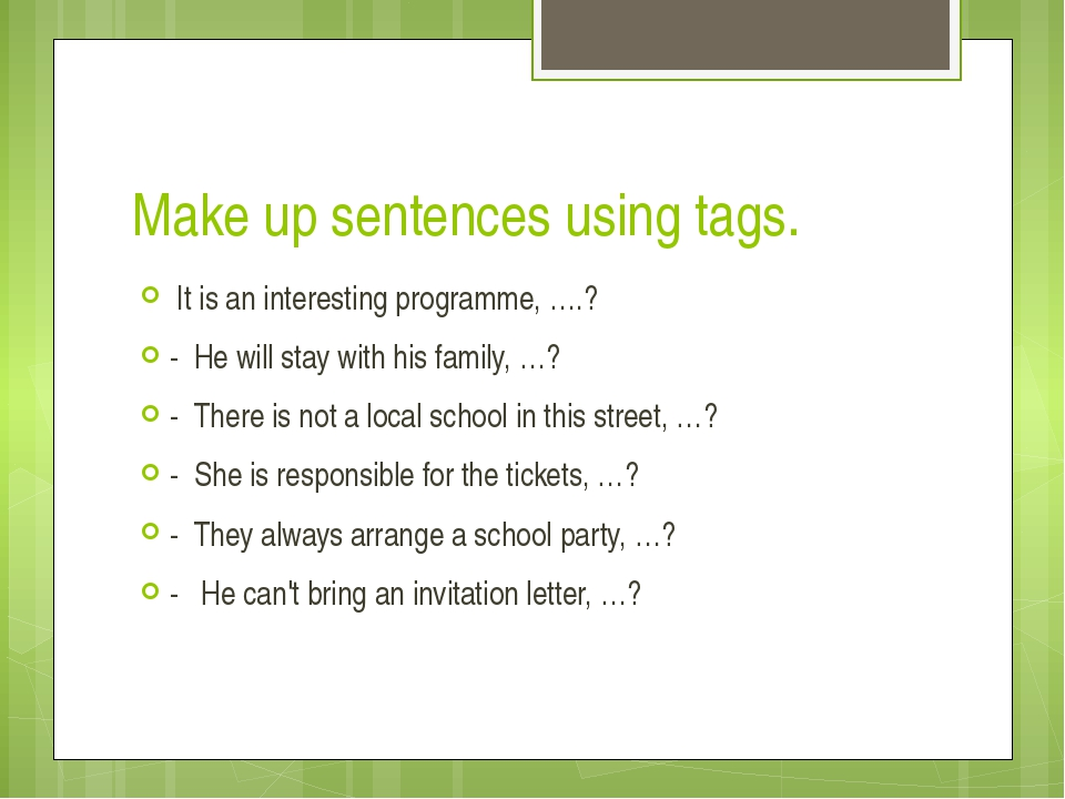 Make up sentences using tags.  It is an interesting programme, ….? -  He will...