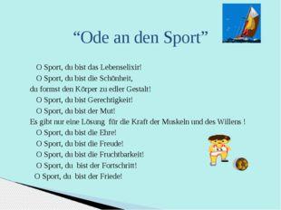 """""""Ode an den Sport"""" O Sport, du bist das Lebenselixir! O Sport, du bist die Sc"""