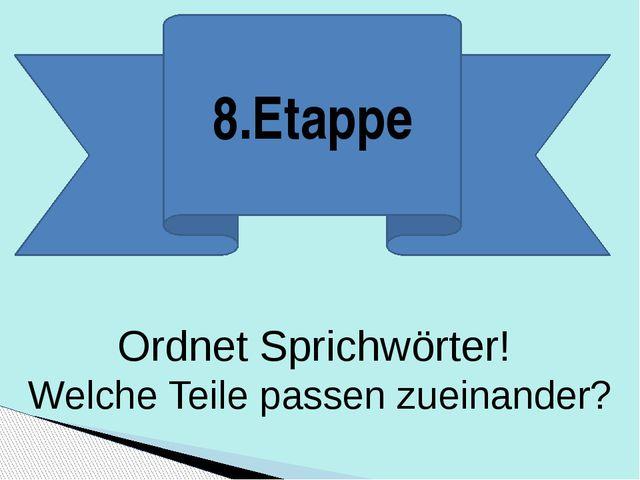 8.Etappe Ordnet Sprichwörter! Welche Teile passen zueinander?