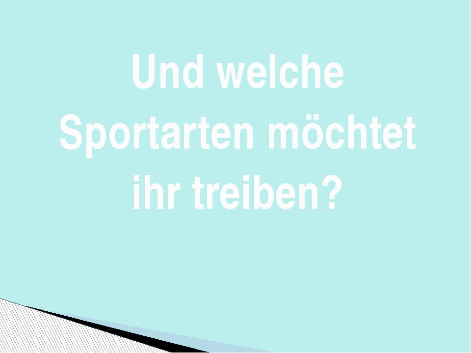 Und welche Sportarten möchtet ihr treiben?