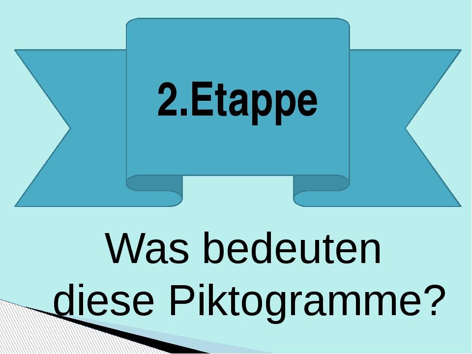 2.Etappe Was bedeuten diese Piktogramme?
