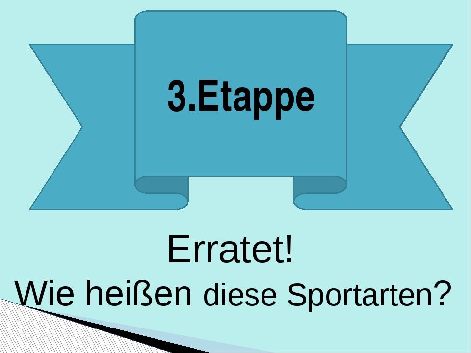 3.Etappe Erratet! Wie heißen diese Sportarten?