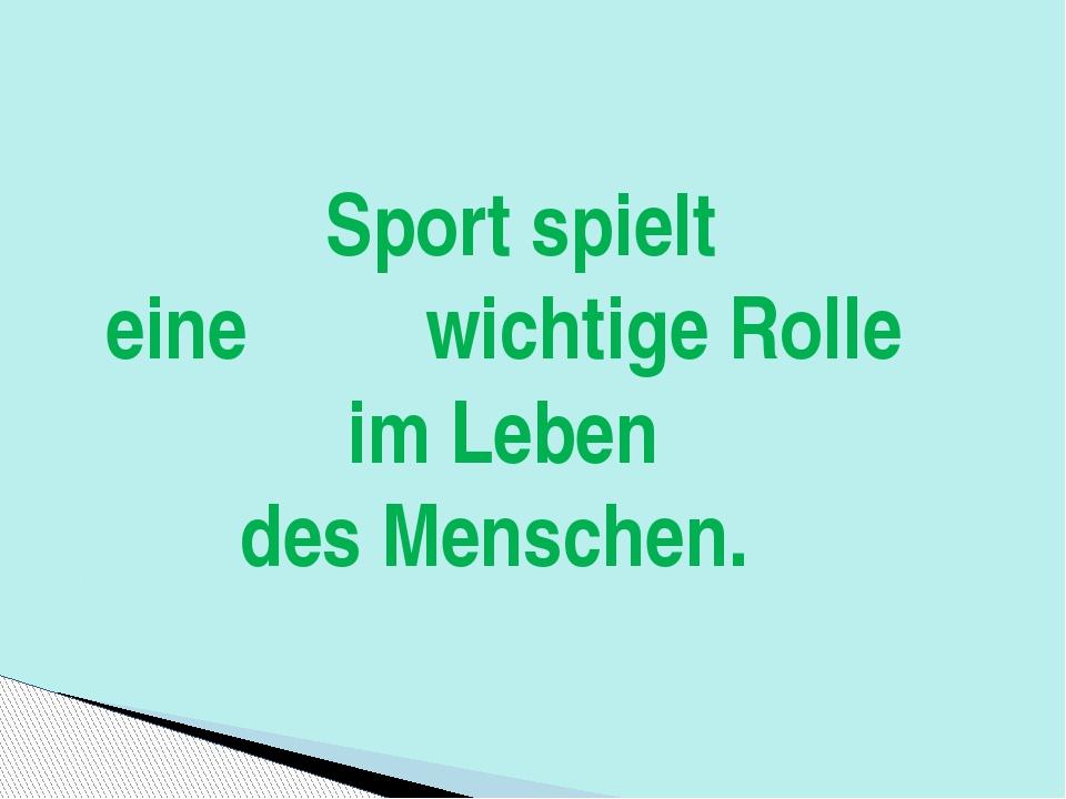 Sport spielt eine wichtige Rolle im Leben des Menschen.