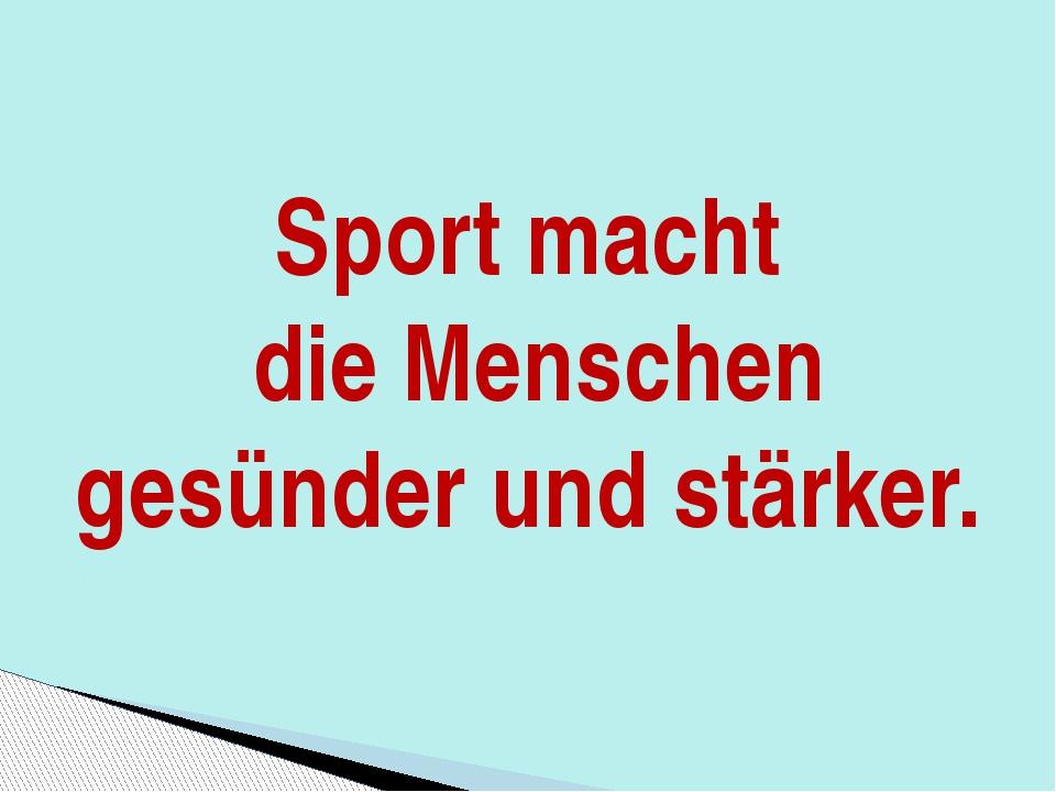 Sport macht die Menschen gesünder und stärker.