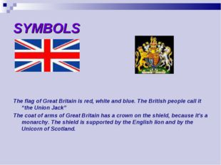 SYMBOLS The flag of Great Britain is red, white and blue. The British people