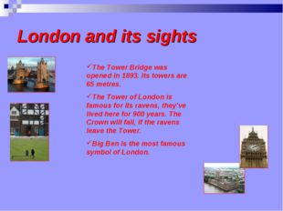 London and its sights The Tower Bridge was opened in 1893. Its towers are 65