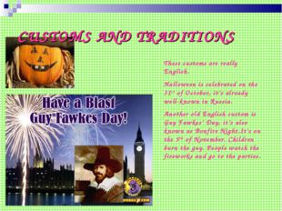 CUSTOMS AND TRADITIONS These customs are really English. Halloween is celebra