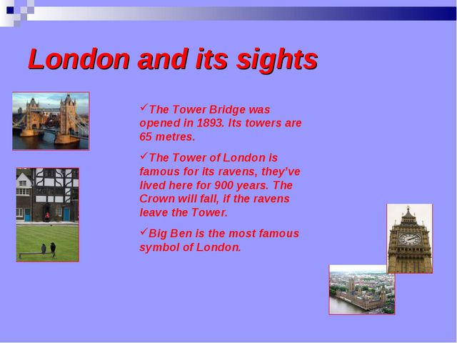 London and its sights The Tower Bridge was opened in 1893. Its towers are 65...