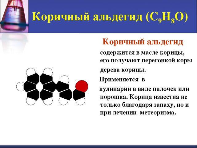 Коричный альдегид (С9Н8О) Коричный альдегид содержится в масле корицы, его п...