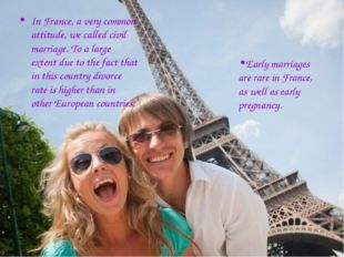 In France, a very common attitude, we called civil marriage. To a large exten