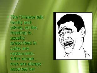 The Chinese talk loudly and joking, so the meeting is usually prescribed in c