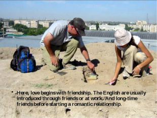 Here, love begins with friendship. The English are usually introduced through