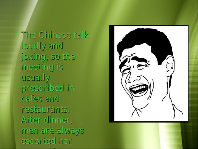 The Chinese talk loudly and joking, so the meeting is usually prescribed in c...