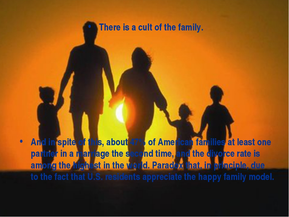 There is a cult of the family. And in spite of this, about 47% of American fa...