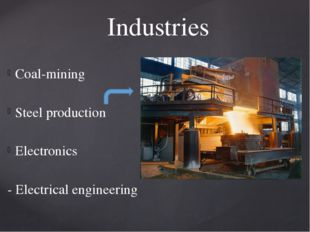 Coal-mining Steel production Electronics - Electrical engineering Industries