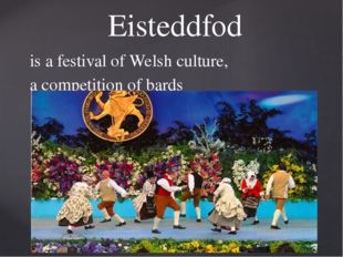 is a festival of Welsh culture, a competition of bards Eisteddfod