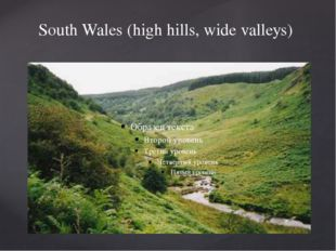 South Wales (high hills, wide valleys)