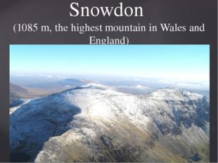 Snowdon (1085 m, the highest mountain in Wales and England)