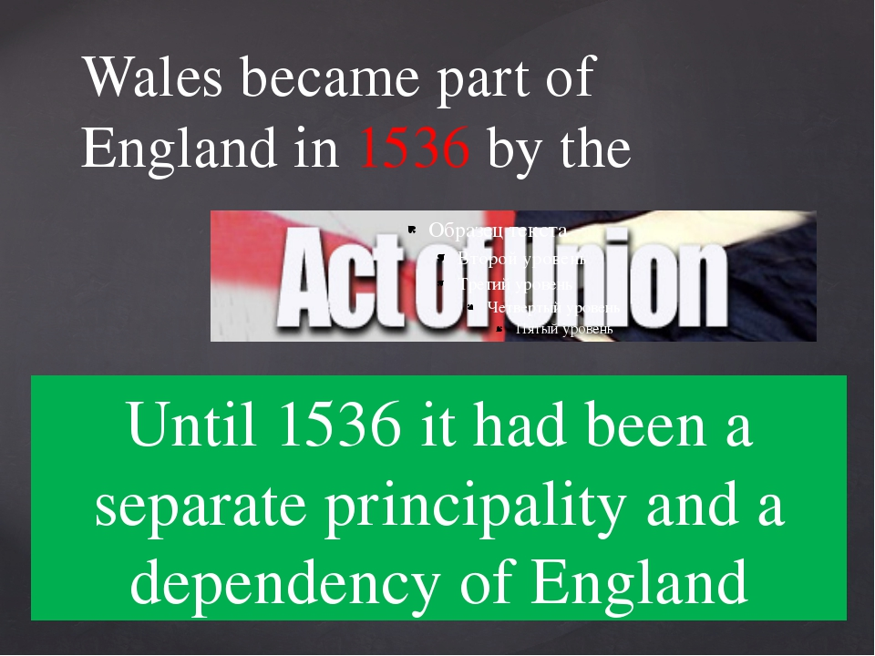 Wales became part of England in 1536 by the Until 1536 it had been a separate...