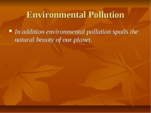 Environmental Pollution In addition environmental pollution spoils the natura