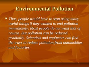 Environmental Pollution Thus, people would have to stop using many useful thi