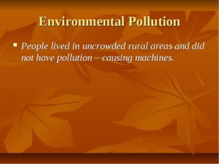 Environmental Pollution People lived in uncrowded rural areas and did not hav