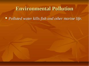 Environmental Pollution Polluted water kills fish and other marine life.
