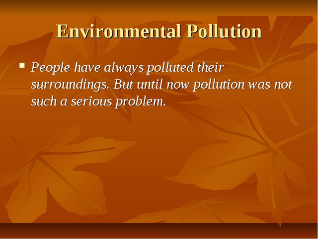 Environmental Pollution People have always polluted their surroundings. But u...