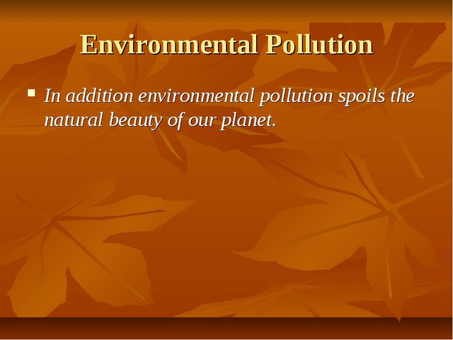 Environmental Pollution In addition environmental pollution spoils the natura...