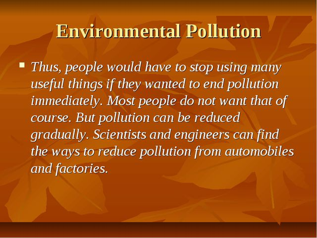Environmental Pollution Thus, people would have to stop using many useful thi...