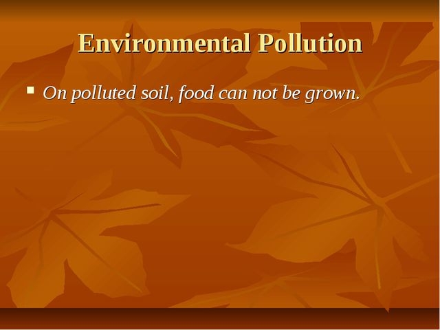 Environmental Pollution On polluted soil, food can not be grown.