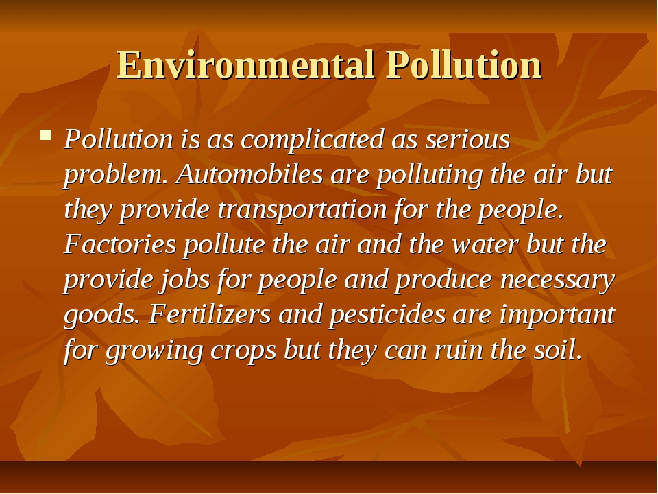 Environmental Pollution Pollution is as complicated as serious problem. Autom...