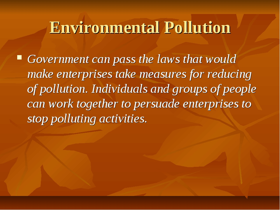 Environmental Pollution Government can pass the laws that would make enterpri...
