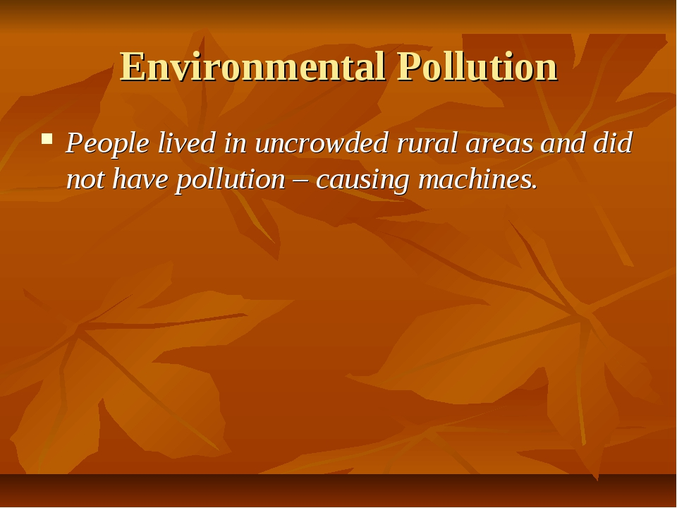 Environmental Pollution People lived in uncrowded rural areas and did not hav...