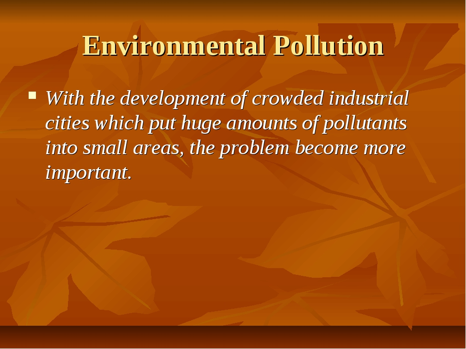 Environmental Pollution With the development of crowded industrial cities whi...