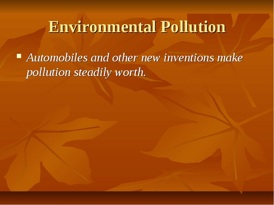 Environmental Pollution Automobiles and other new inventions make pollution s...