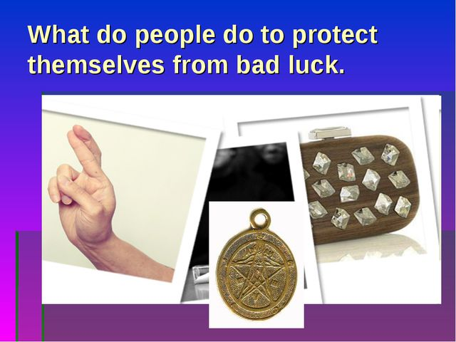 What do people do to protect themselves from bad luck.