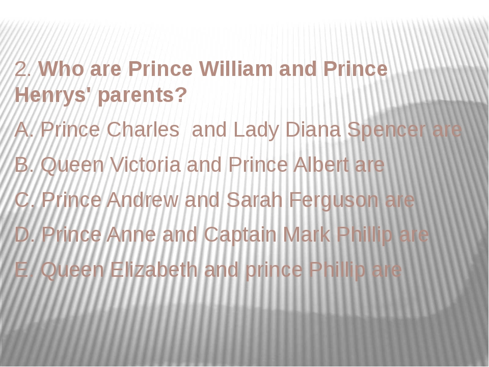 2. Who are Prince William and Prince Henrys' parents? A. Prince Charles and L...