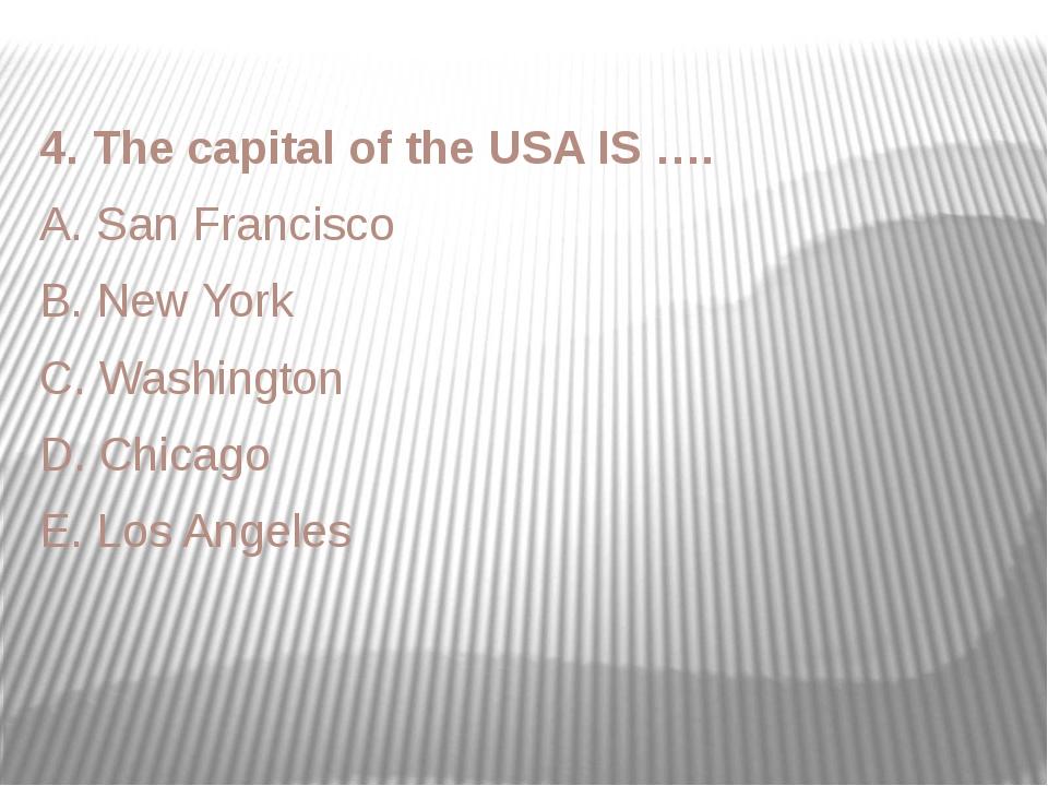 4. The capital of the USA IS …. A. San Francisco B. New York C. Washington D....