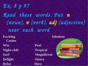 Ex. 8 p 97 Read these words. Put n (noun), v (verb), adj (adjective) near eac