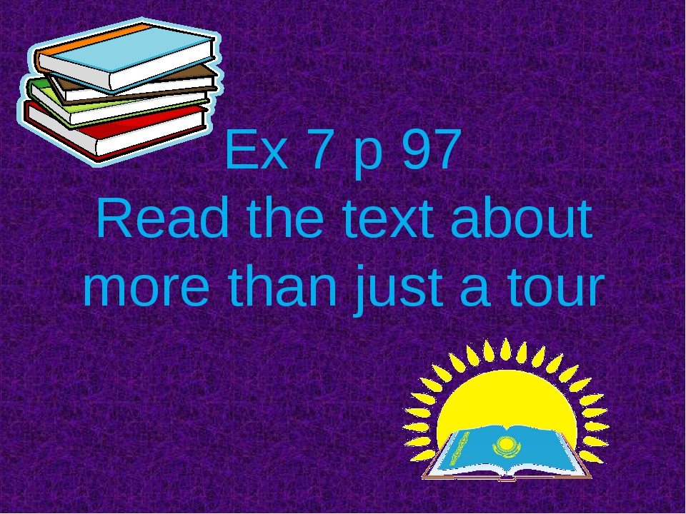 Ex 7 p 97 Read the text about more than just a tour