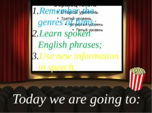Today we are going to: Remember the genres of films; Learn spoken English phr