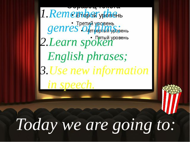Today we are going to: Remember the genres of films; Learn spoken English phr...