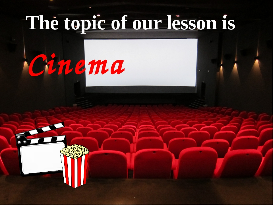 The topic of our lesson is Cinema