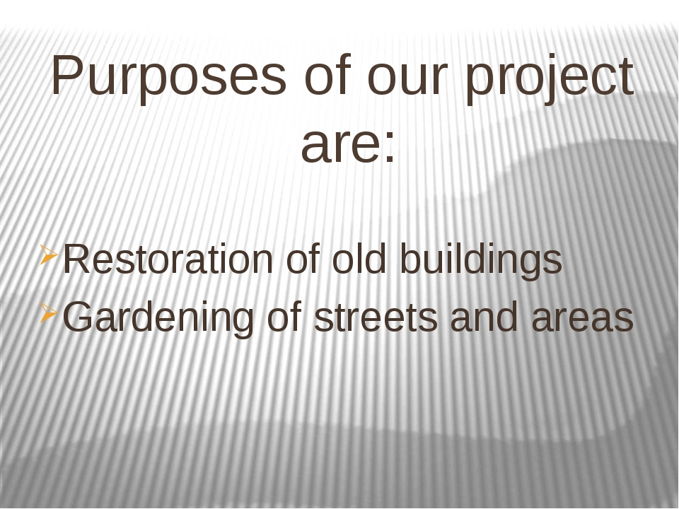 Purposes of our project are: Restoration of old buildings Gardening of street...