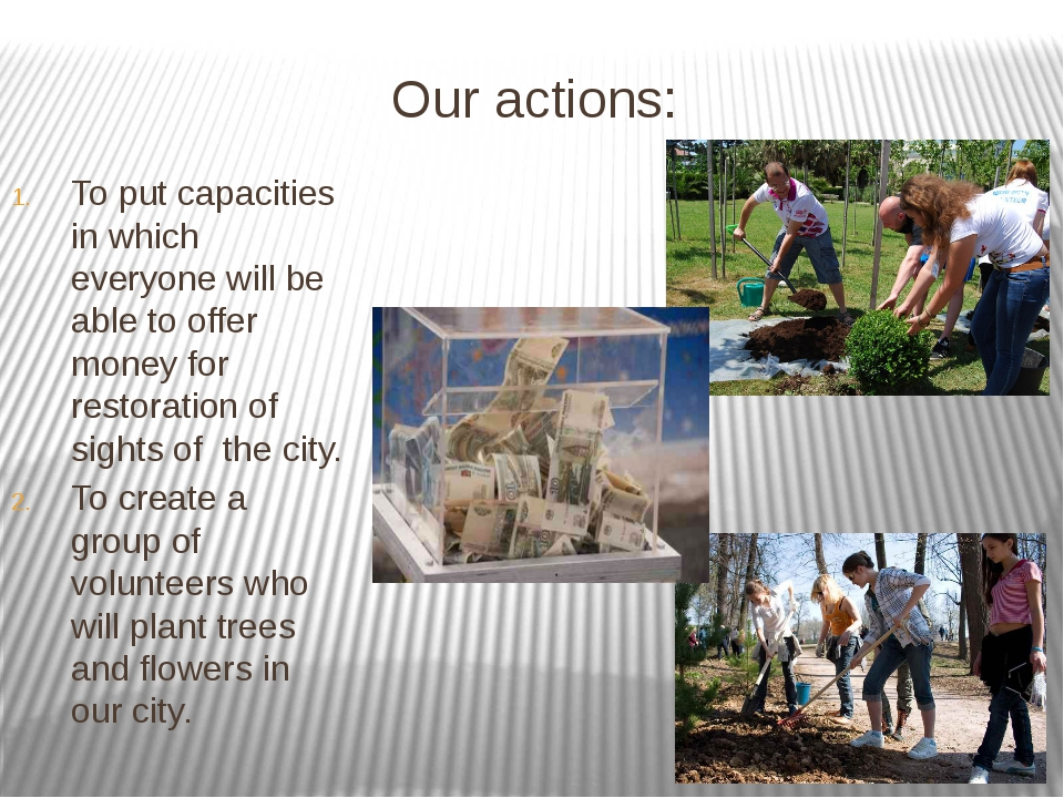 Our actions: To put capacities in which everyone will be able to offer money...