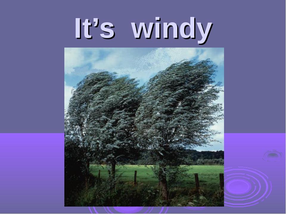 It's windy