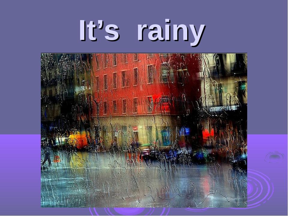 It's rainy